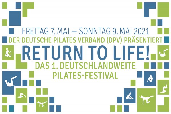 "Das 1. deutsche Pilates Festival ""Return to Life""  07.-09.05.2021"
